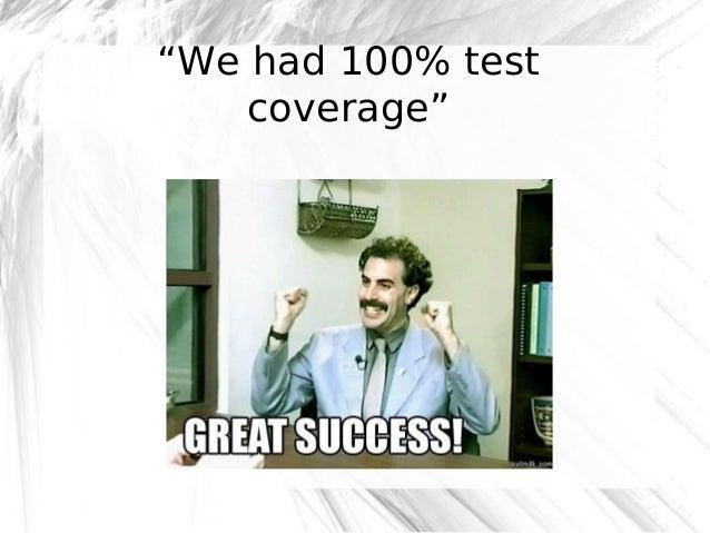 """We had 100% test coverage""  @robashton"