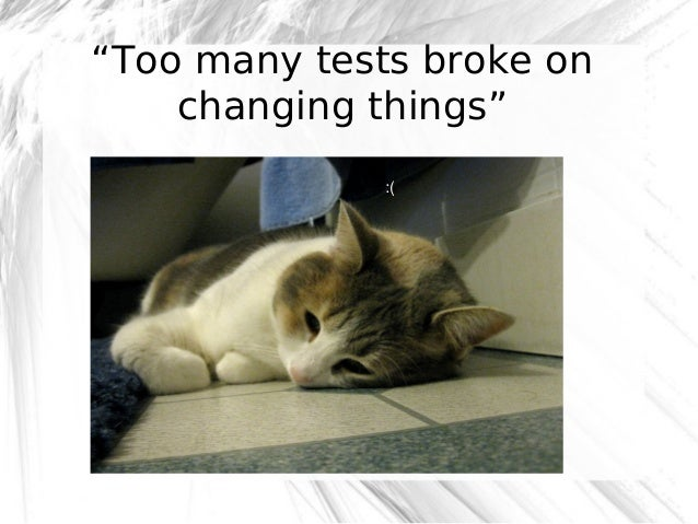 """""""Too many tests broke on changing things"""" :(  @robashton"""