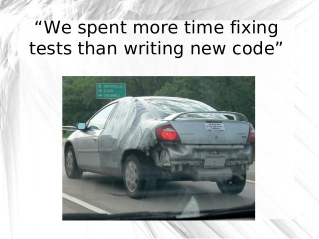 """""""We spent more time fixing tests than writing new code""""  @robashton"""