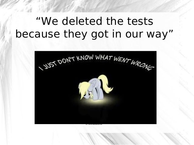 """""""We deleted the tests because they got in our way""""  @robashton"""