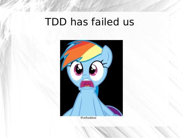 TDD has failed us  @robashton
