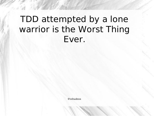TDD attempted by a lone warrior is the Worst Thing Ever.  @robashton