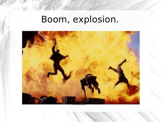 Boom, explosion.  @robashton