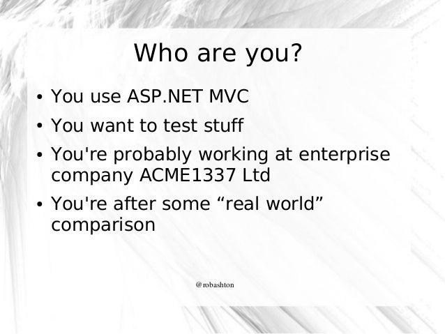 Who are you? ●  You use ASP.NET MVC  ●  You want to test stuff  ●  ●  You're probably working at enterprise company ACME13...