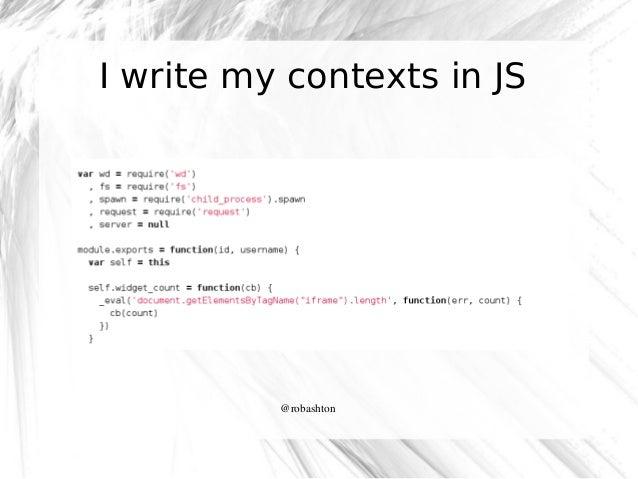 I write my contexts in JS  @robashton