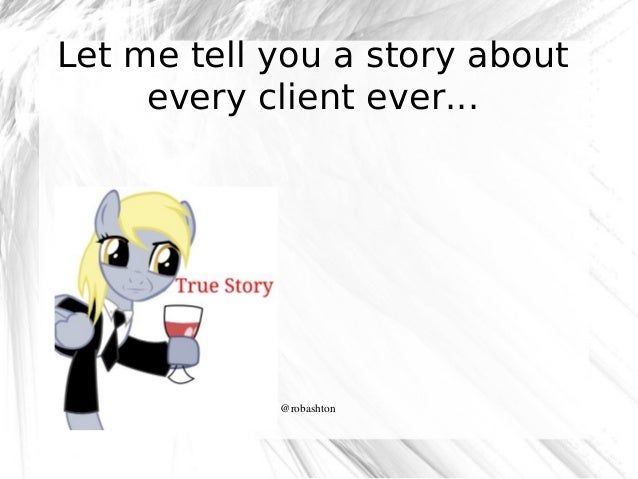 Let me tell you a story about every client ever...  @robashton