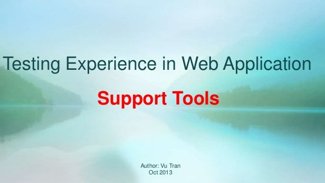 Testing Experience in Web Application Support Tools  Author: Vu Tran Oct 2013