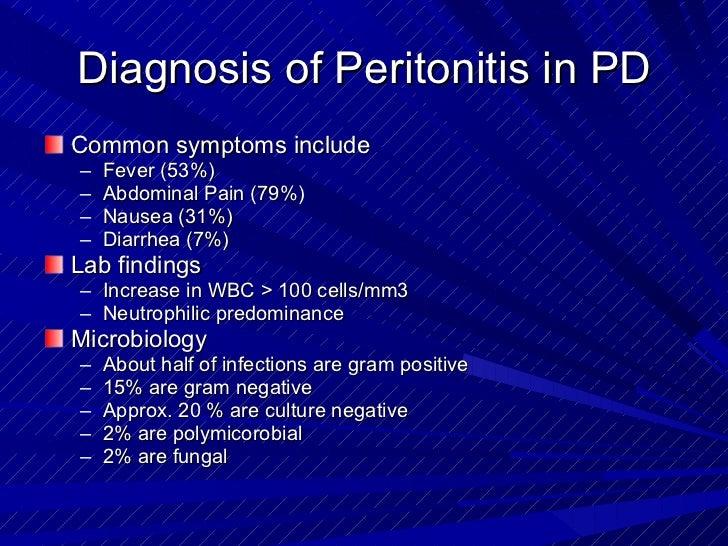 Diagnosis of Peritonitis in PD <ul><li>Common symptoms include </li></ul><ul><ul><li>Fever (53%) </li></ul></ul><ul><ul><l...