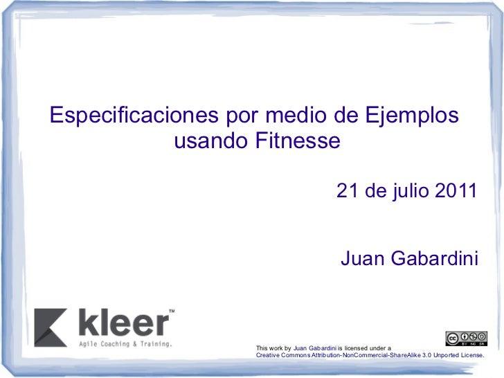 Especificaciones por medio de Ejemplos            usando Fitnesse                                             21 de julio ...