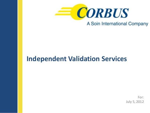 Independent Validation Services                                       For:                              July 5, 2012