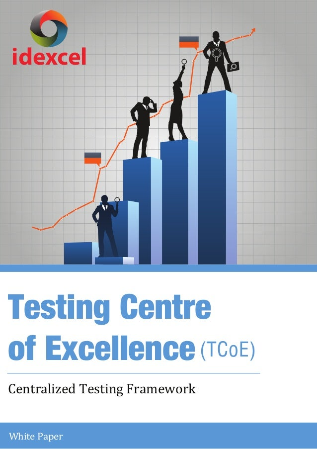 Testing Centre  of Excellence  Centralized Test ing Framework  White Paper  (TCoE)  idexcel