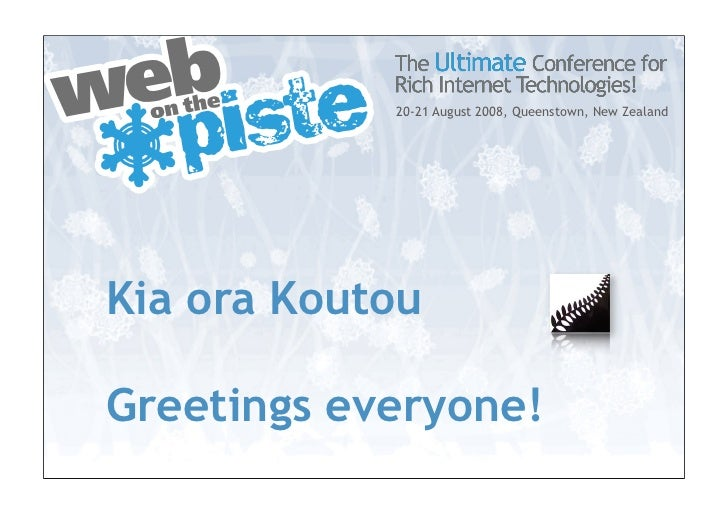 20-21 August 2008, Queenstown, New Zealand     Kia ora Koutou  Greetings everyone!