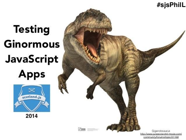 Testing Ginormous JavaScript Apps Giganotosaurus http://www.jurassicworld-movie.com/ community/forums/topic/31168 2014 #sj...