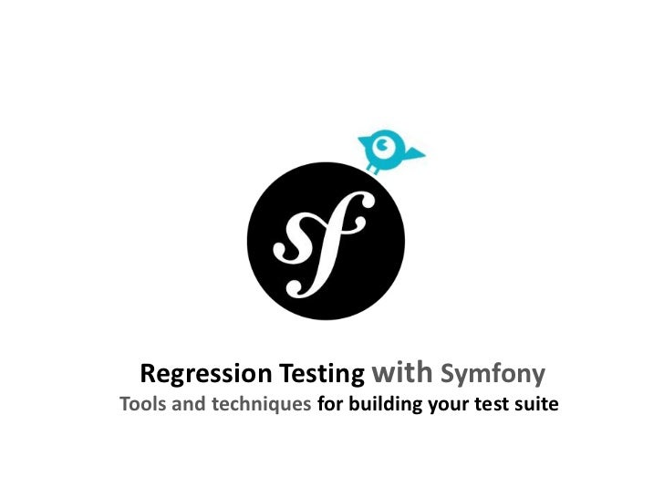 Regression Testing with SymfonyTools and techniques for building your test suite