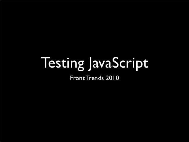 Testing JavaScript Front Trends 2010