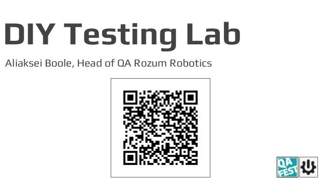 DIY Testing Lab Aliaksei Boole, Head of QA Rozum Robotics