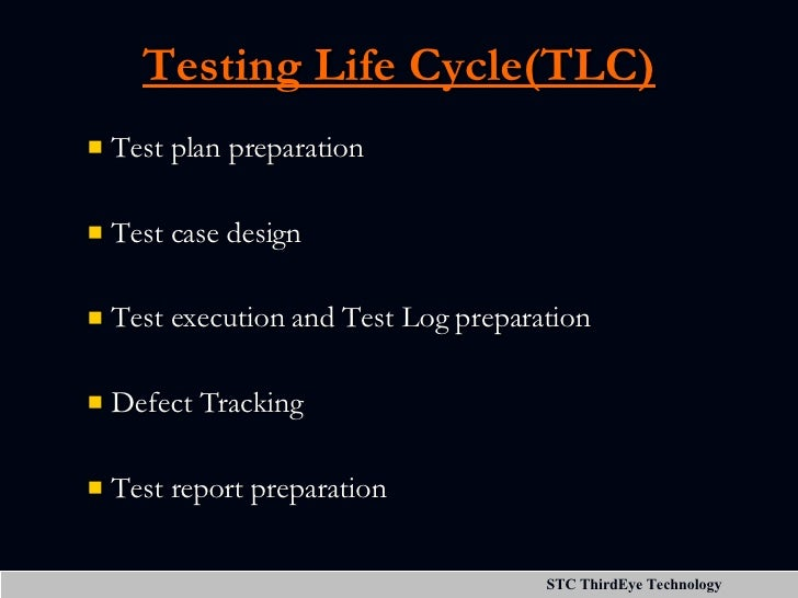 Testing Life Cycle(TLC) <ul><li>Test plan preparation </li></ul><ul><li>Test case design </li></ul><ul><li>Test execution ...