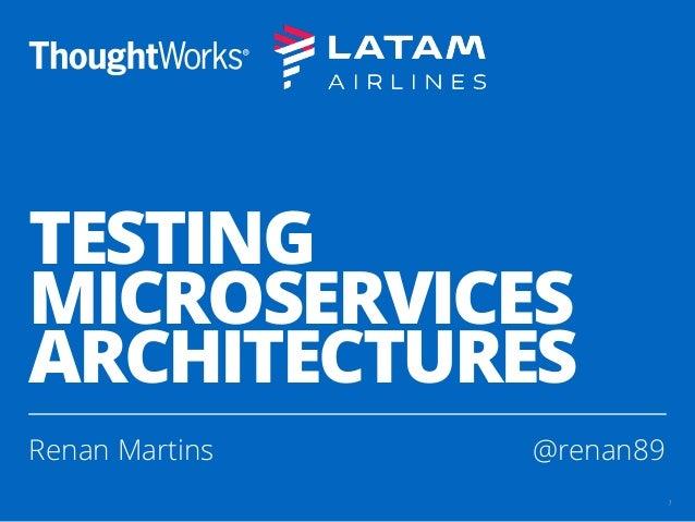 TESTING MICROSERVICES ARCHITECTURES Renan Martins @renan89 1