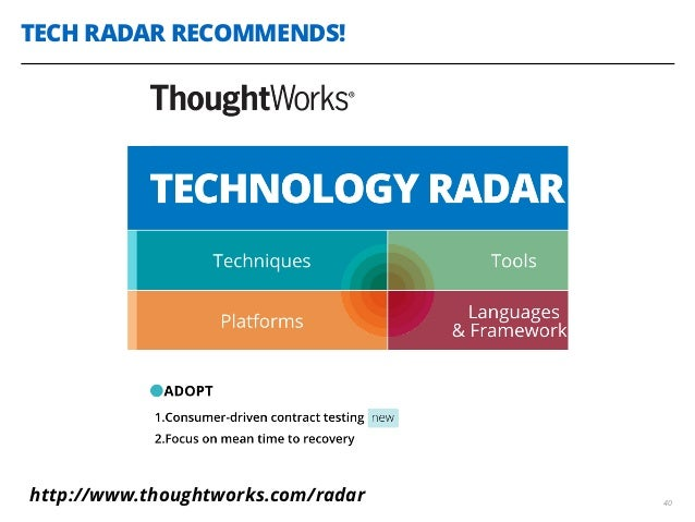 TECH RADAR RECOMMENDS! 40 http://www.thoughtworks.com/radar