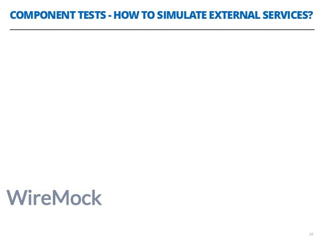 COMPONENT TESTS - HOW TO SIMULATE EXTERNAL SERVICES? 26