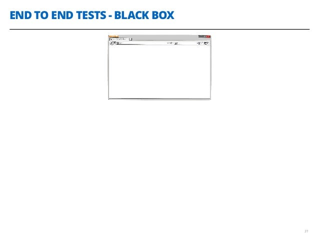 END TO END TESTS - BLACK BOX 31