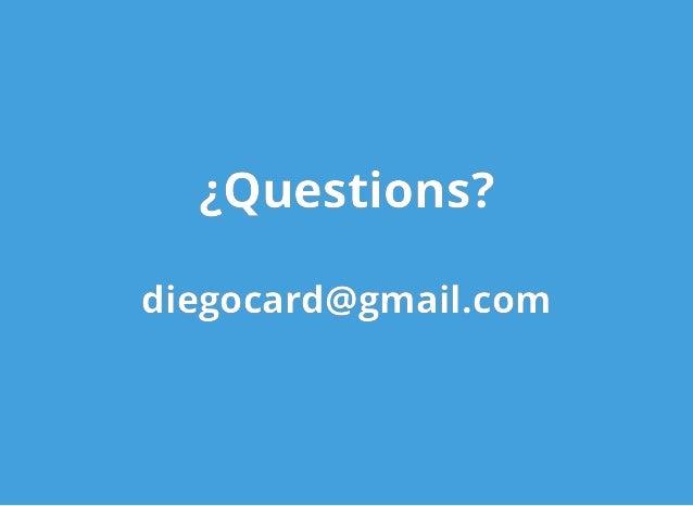 ¿Questions?¿Questions? diegocard@gmail.comdiegocard@gmail.com