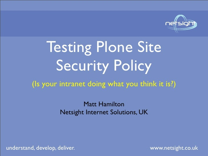 Testing Plone Site                  Security Policy           (Is your intranet doing what you think it is?)              ...