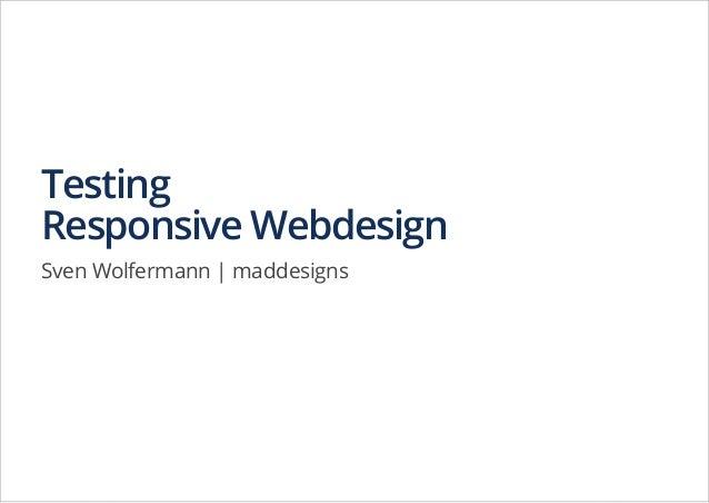 Testing Responsive Webdesign Sven Wolfermann   maddesigns