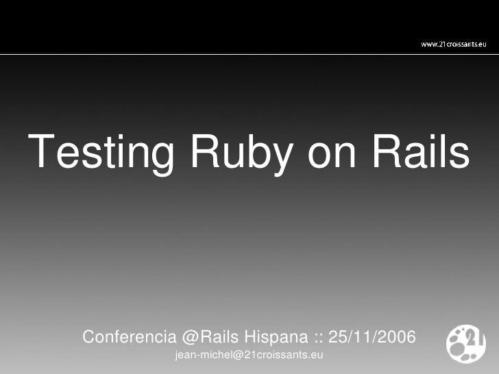 Testing Ruby on Rails Conferencia @Rails Hispana :: 25/11/2006 [email_address]