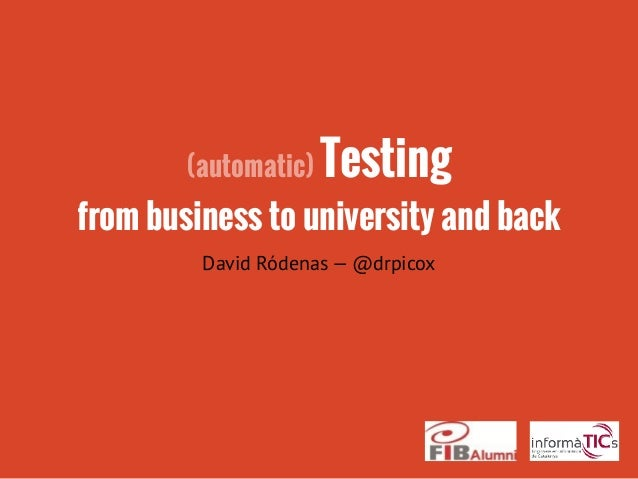 (automatic) Testing from business to university and back David Ródenas — @drpicox