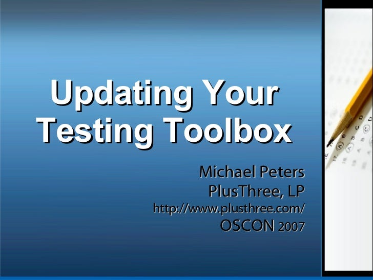 Updating Your Testing Toolbox Michael Peters PlusThree, LP http://www.plusthree.com/ OSCON  2007