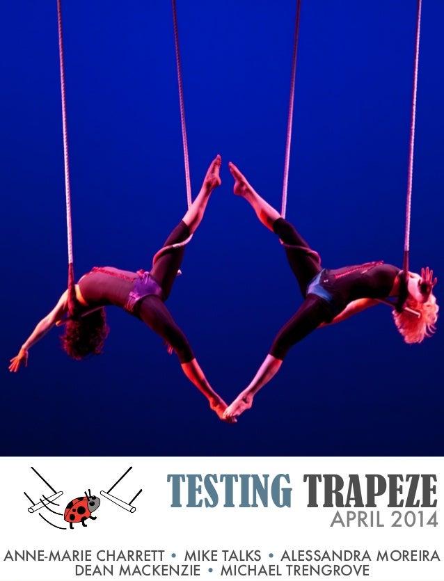 TESTING TRAPEZEAPRIL 2014 ANNE-MARIE CHARRETT • MIKE TALKS • ALESSANDRA MOREIRA DEAN MACKENZIE • MICHAEL TRENGROVE