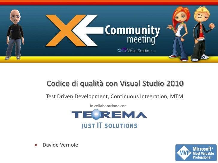 Codice di qualità con Visual Studio 2010<br />Test Driven Development, Continuous Integration, MTM<br />Davide Vernole<br ...