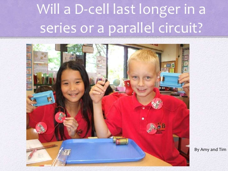 Will a D-cell last longer in a series or a parallel circuit?<br />By Amy and Tim<br />