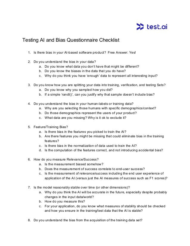 Testing AI and Bias Questionnaire Checklist 1. Is there bias in your AI-based software product? Free Answer: Yes! 2. Do yo...