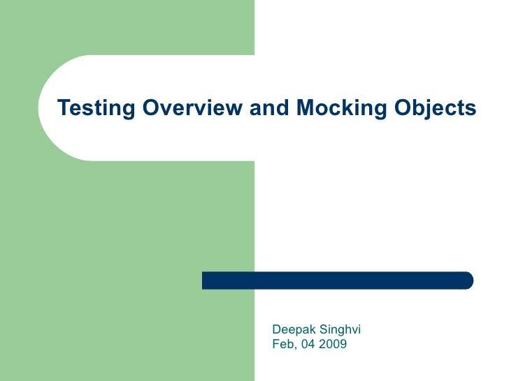 Testing Overview and Mocking Objects Deepak Singhvi Feb, 04 2009
