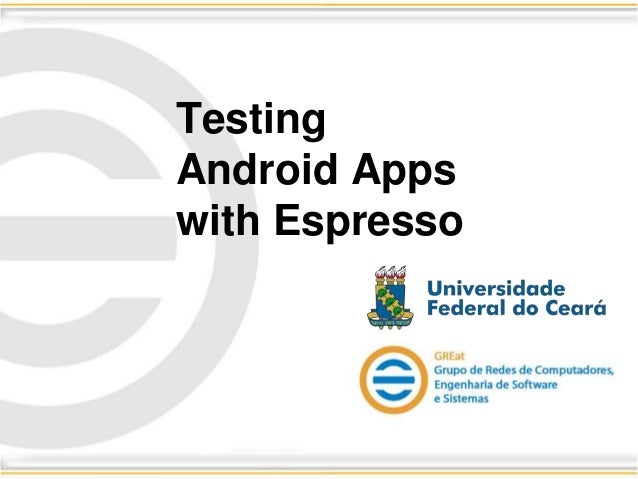 Testing Android Apps with Espresso
