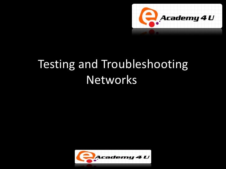 Testing and Troubleshooting         Networks