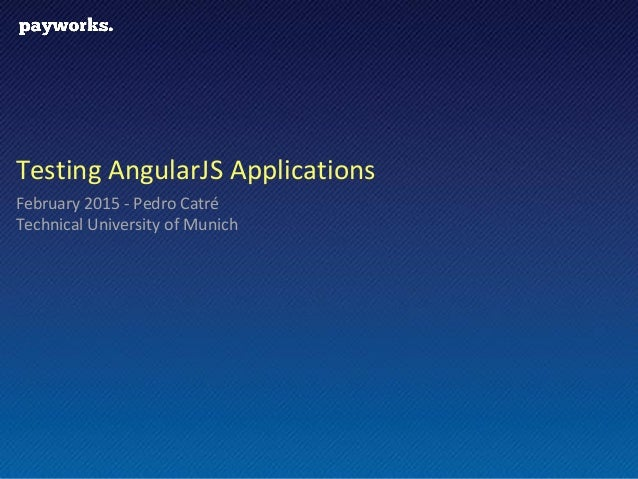 Slide 1 Testing AngularJS Applications February 2015 - Pedro Catré Technical University of Munich