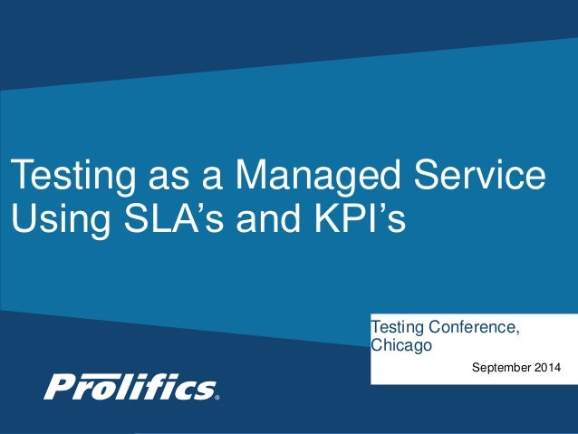 Testing as a Managed Service  Using SLA's and KPI's  Testing Conference,  Chicago  CONNECT WITH US:  September 2014