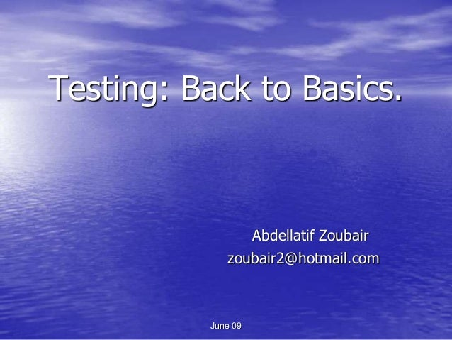 Testing: Back to Basics.                    Abdellatif Zoubair             zoubair2@hotmail.com          June 09