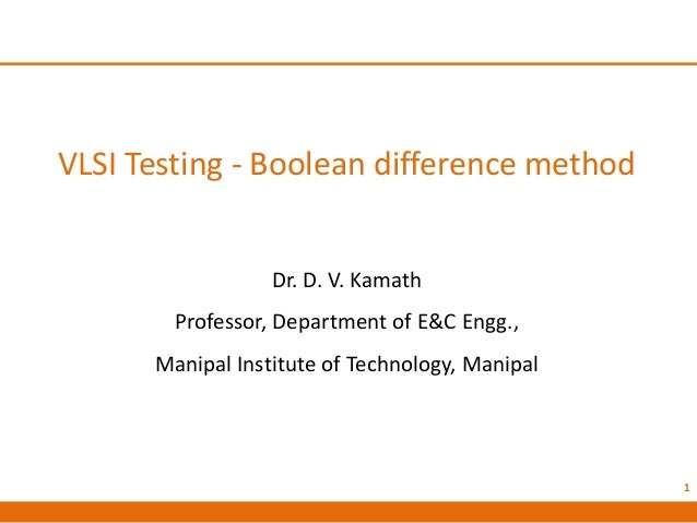 VLSI Testing - Boolean difference method Dr. D. V. Kamath Professor, Department of E&C Engg., Manipal Institute of Technol...
