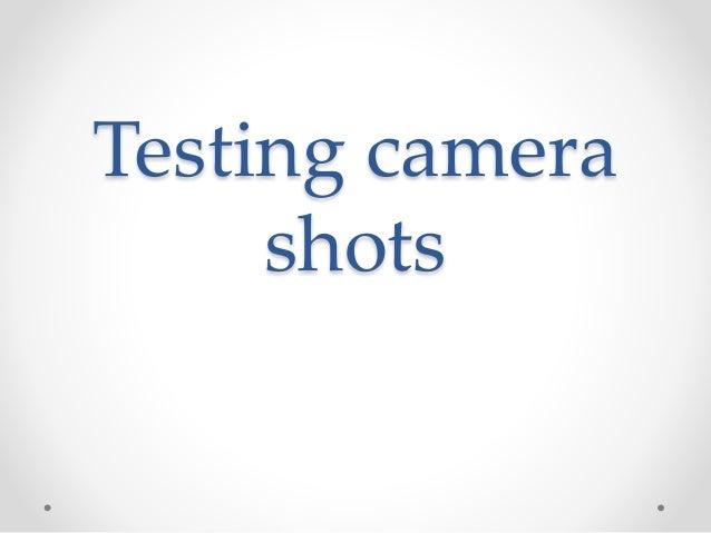 Testing camera  shots