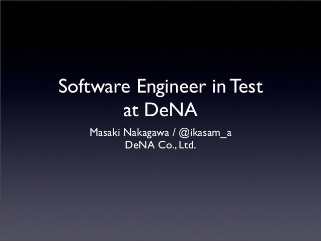 Software Engineer in Test at DeNA Masaki Nakagawa / @ikasam_a DeNA Co., Ltd.