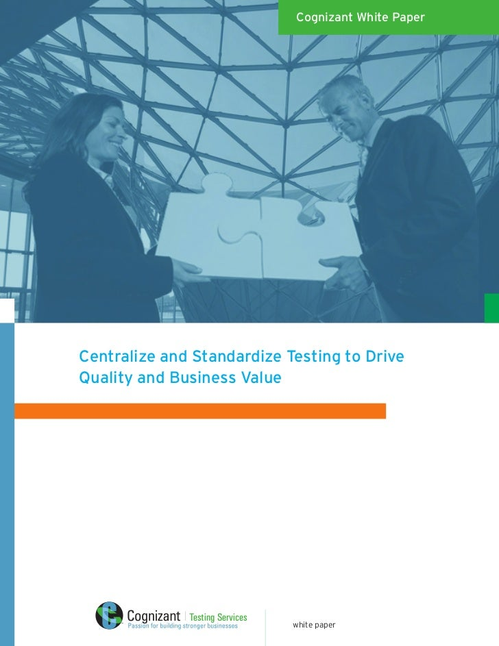 Cognizant White Paper     Centralize and Standardize Testing to Drive Quality and Business Value                   Testing...