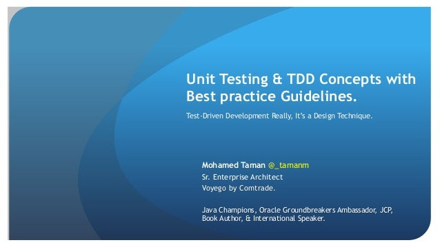Unit Testing & TDD Concepts with Best practice Guidelines. Mohamed Taman @_tamanm Sr. Enterprise Architect Voyego by Comtr...
