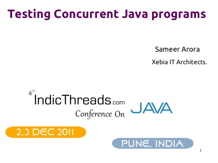 Testing Concurrent Java programs                        Sameer Arora                       Xebia IT Architects.           ...
