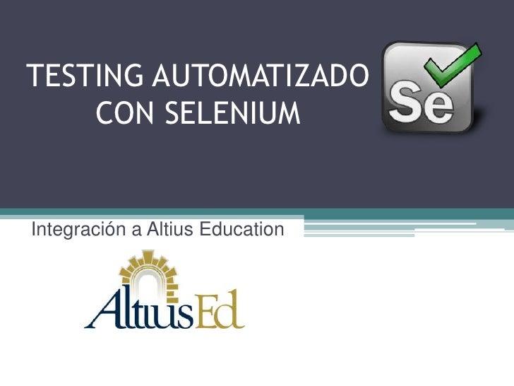 TESTING AUTOMATIZADO    CON SELENIUMIntegración a Altius Education