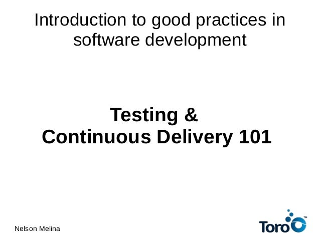 Introduction to good practices insoftware developmentTesting &Continuous Delivery 101Nelson Melina