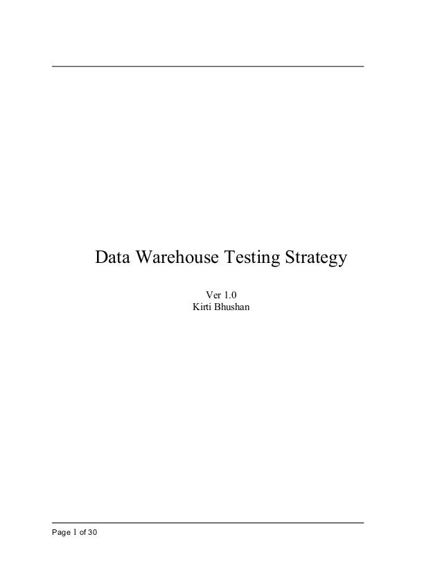 Data Warehouse Testing Strategy Ver 1.0 Kirti Bhushan  Page 1 of 30